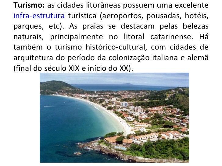 Turismo:  as cidades litorâneas possuem uma excelente  infra-estrutura  turística (aeroportos, pousadas, hotéis, parques, ...