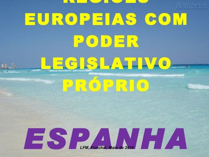 REGIÕES EUROPEIAS COM PODER LEGISLATIVO PRÓPRIO ESPANHA LFM, Funchal, Maio de 2010