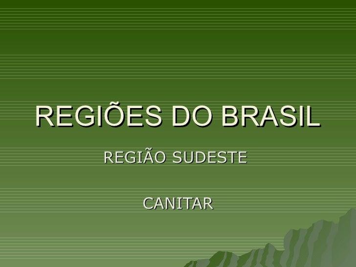 REGIÕES DO BRASIL REGIÃO SUDESTE  CANITAR