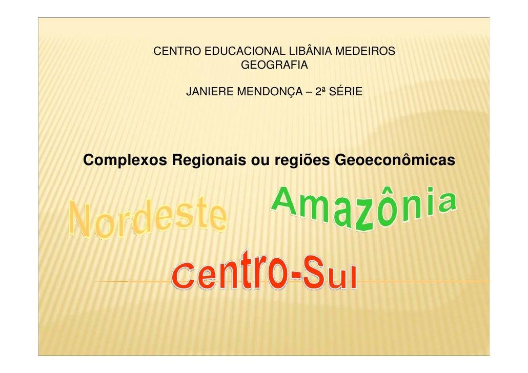 CENTRO EDUCACIONAL LIBÂNIA MEDEIROS                     GEOGRAFIA              JANIERE MENDONÇA – 2ª SÉRIE     Complexos R...