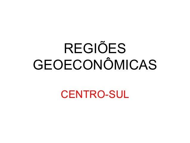 REGIÕES GEOECONÔMICAS CENTRO-SUL