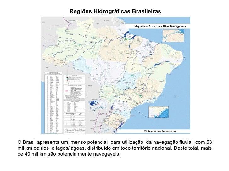 Regiões Hidrográficas BrasileirasO Brasil apresenta um imenso potencial para utilização da navegação fluvial, com 63mil km...