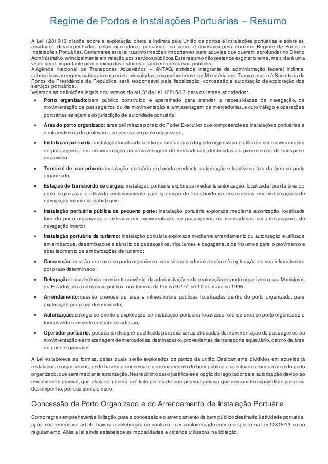 Regime de Portos e Instalações Portuárias – Resumo A Lei 12815/13 dispõe sobre a exploração direta e indireta pela União d...