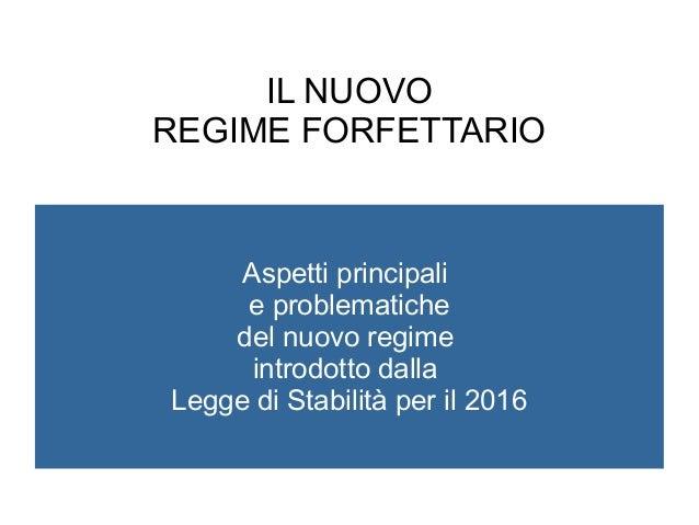 IL NUOVO REGIME FORFETTARIO Aspetti principali e problematiche del nuovo regime introdotto dalla Legge di Stabilità per il...