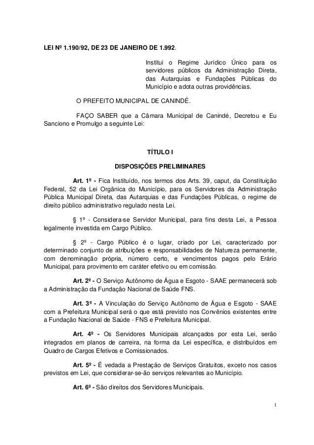1 LEI Nº 1.190/92, DE 23 DE JANEIRO DE 1.992. Institui o Regime Jurídico Único para os servidores públicos da Administraçã...