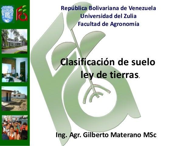 República Bolivariana de Venezuela       Universidad del Zulia      Facultad de Agronomía Clasificación de suelo      ley ...