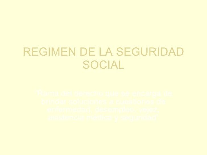 """REGIMEN DE LA SEGURIDAD SOCIAL """" Rama del derecho que se encarga de brindar soluciones a cuestiones de enfermedad, desempl..."""