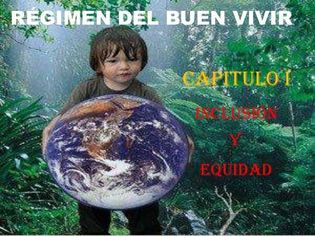 RÉGIMEN DEL BUEN VIVIR             CAPITULO I              INCLUSIÓN                 Y              EQUIDAD