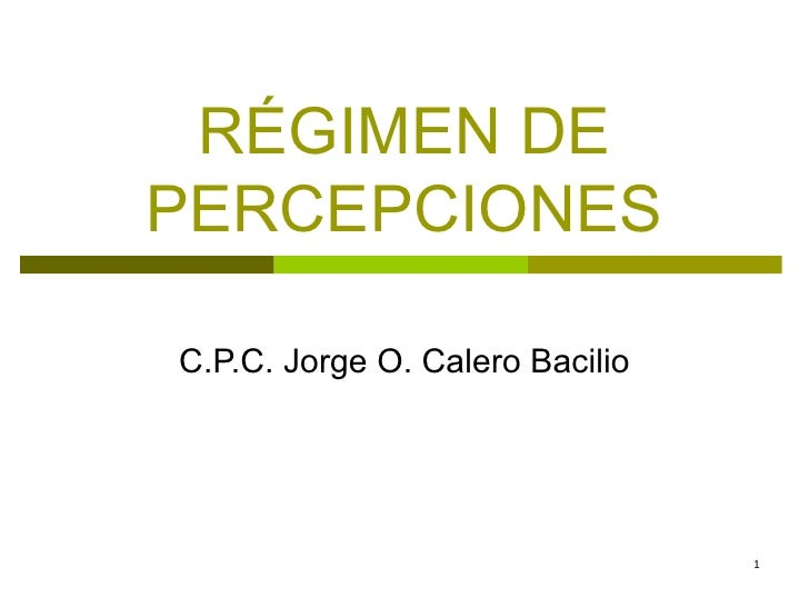 RÉGIMEN DE PERCEPCIONES C.P.C. Jorge O. Calero Bacilio