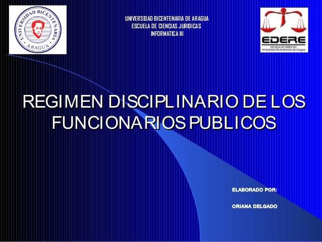 REGIMEN DISCIPLINARIO DE LOSREGIMEN DISCIPLINARIO DE LOS FUNCIONARIOSPUBLICOSFUNCIONARIOSPUBLICOS UNIVERSIDAD BICENTENARIA...