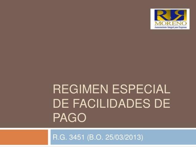 REGIMEN ESPECIALDE FACILIDADES DEPAGOR.G. 3451 (B.O. 25/03/2013)