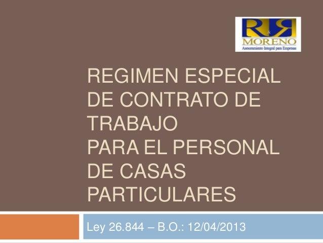 REGIMEN ESPECIALDE CONTRATO DETRABAJOPARA EL PERSONALDE CASASPARTICULARESLey 26.844 – B.O.: 12/04/2013