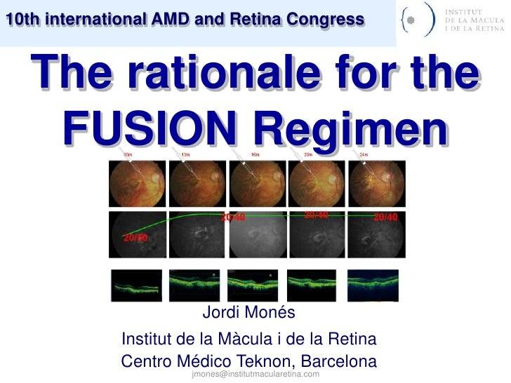 jmones@institutmacularetina.com<br />Therationaleforthe FUSION Regimen<br />Jordi Monés<br />Institutde la Màcula i de la ...