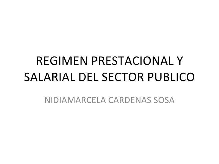 REGIMEN PRESTACIONAL Y SALARIAL DEL SECTOR PUBLICO NIDIAMARCELA CARDENAS SOSA