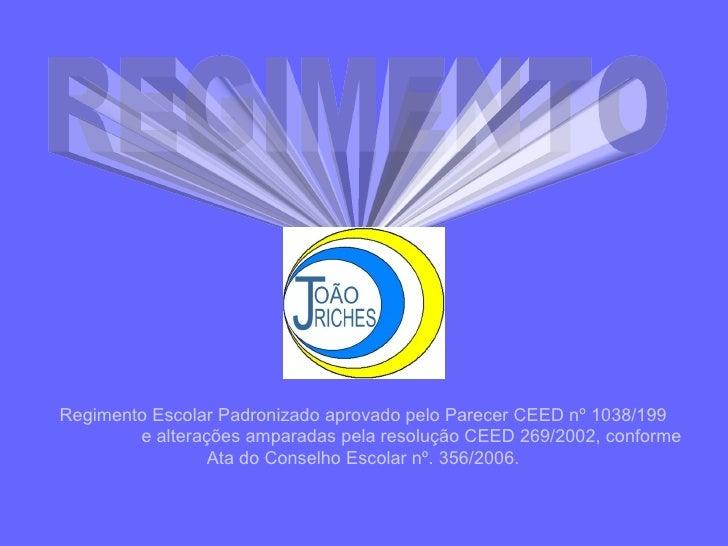 REGIMENTO Regimento Escolar Padronizado aprovado pelo Parecer CEED nº 1038/199 e alterações amparadas pela resolução CEED ...