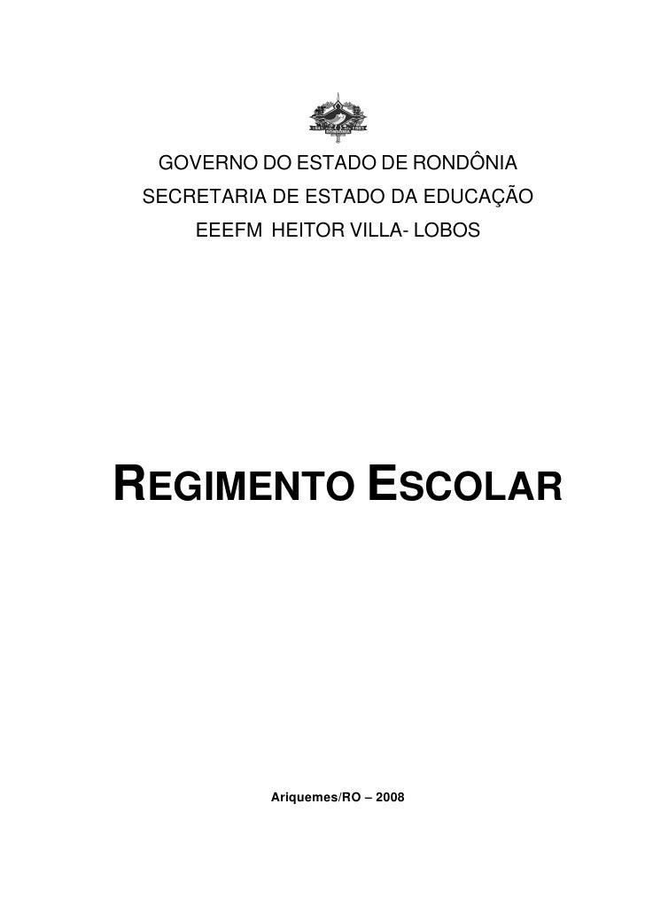GOVERNO DO ESTADO DE RONDÔNIA  SECRETARIA DE ESTADO DA EDUCAÇÃO      EEEFM HEITOR VILLA- LOBOS     REGIMENTO ESCOLAR      ...