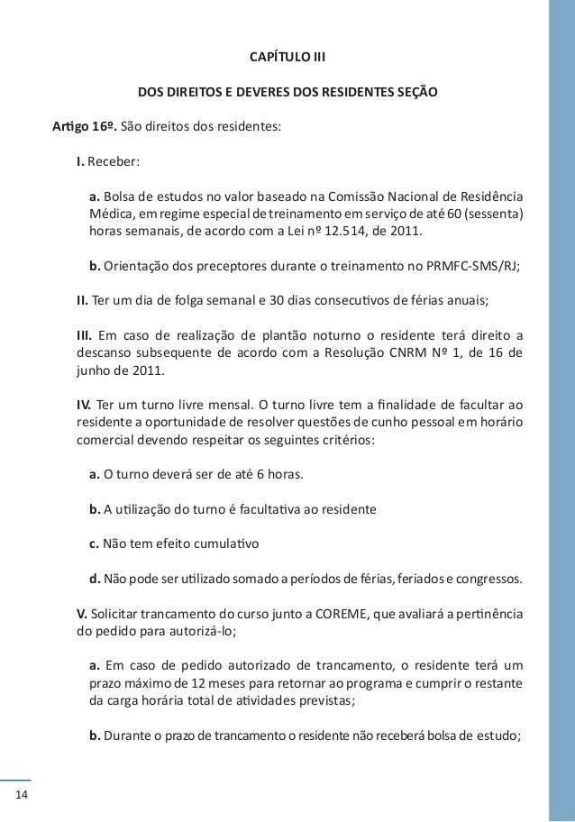 14 CAPÍTULO III DOS DIREITOS E DEVERES DOS RESIDENTES SEÇÃO Artigo 16º. São direitos dos residentes: I. Receber: a. Bolsa ...