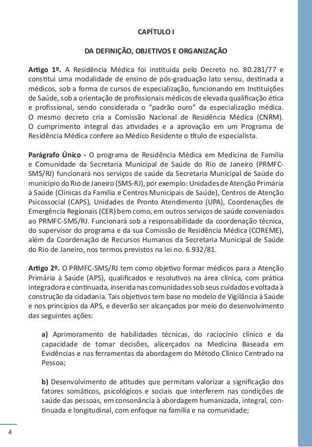 4 CAPÍTULO I DA DEFINIÇÃO, OBJETIVOS E ORGANIZAÇÃO Artigo 1º. A Residência Médica foi instituída pelo Decreto no. 80.281/7...