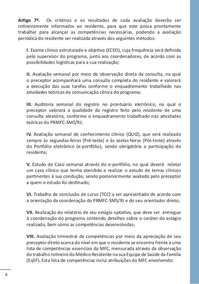 6 Artigo 7º. Os critérios e os resultados de cada avaliação deverão ser rotineiramente informados ao residente, para que e...