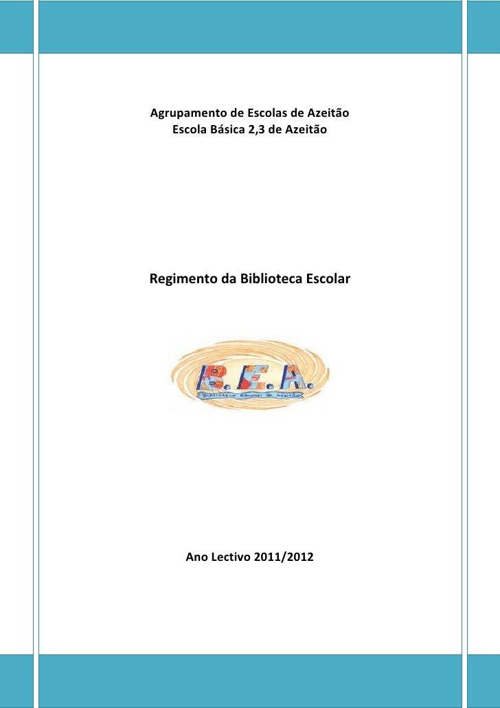 Agrupamento de Escolas de Azeitão   Escola Básica 2,3 de AzeitãoRegimento da Biblioteca Escolar     Ano Lectivo 2011/2012