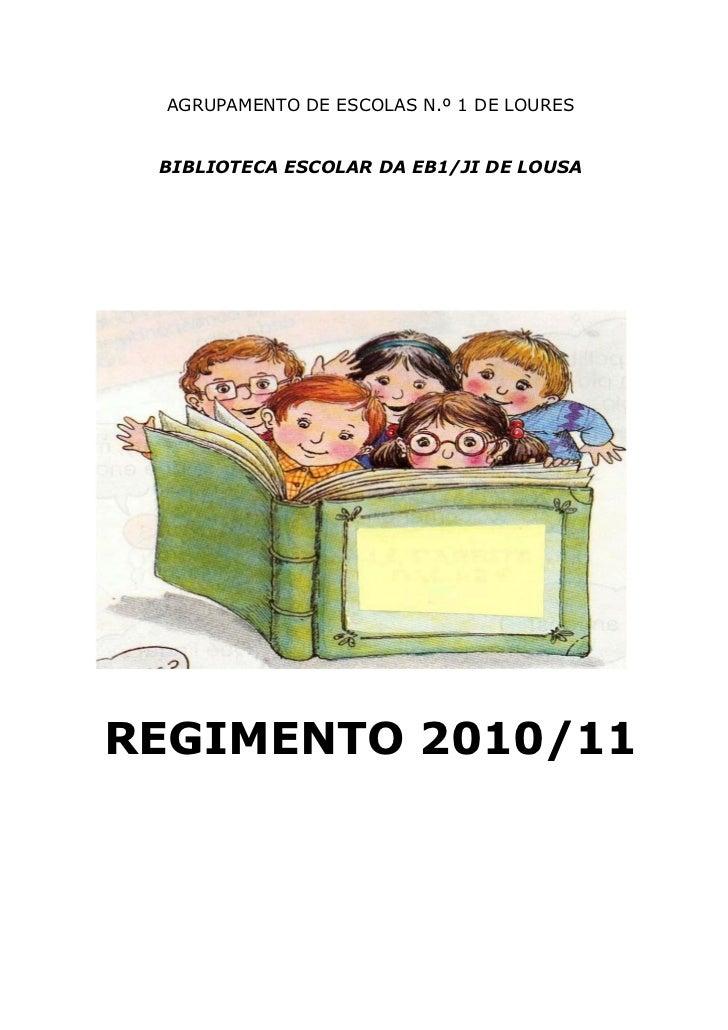 AGRUPAMENTO DE ESCOLAS N.º 1 DE LOURES BIBLIOTECA ESCOLAR DA EB1/JI DE LOUSAREGIMENTO 2010/11
