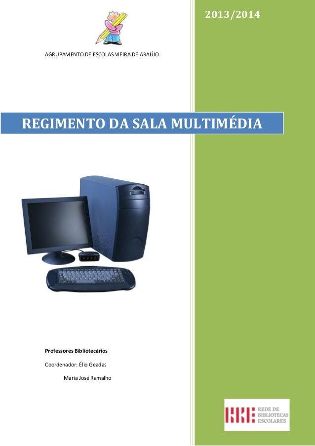 2013/2014  AGRUPAMENTO DE ESCOLAS VIEIRA DE ARAÚJO  REGIMENTO DA SALA MULTIMÉDIA  Professores Bibliotecários Coordenador: ...