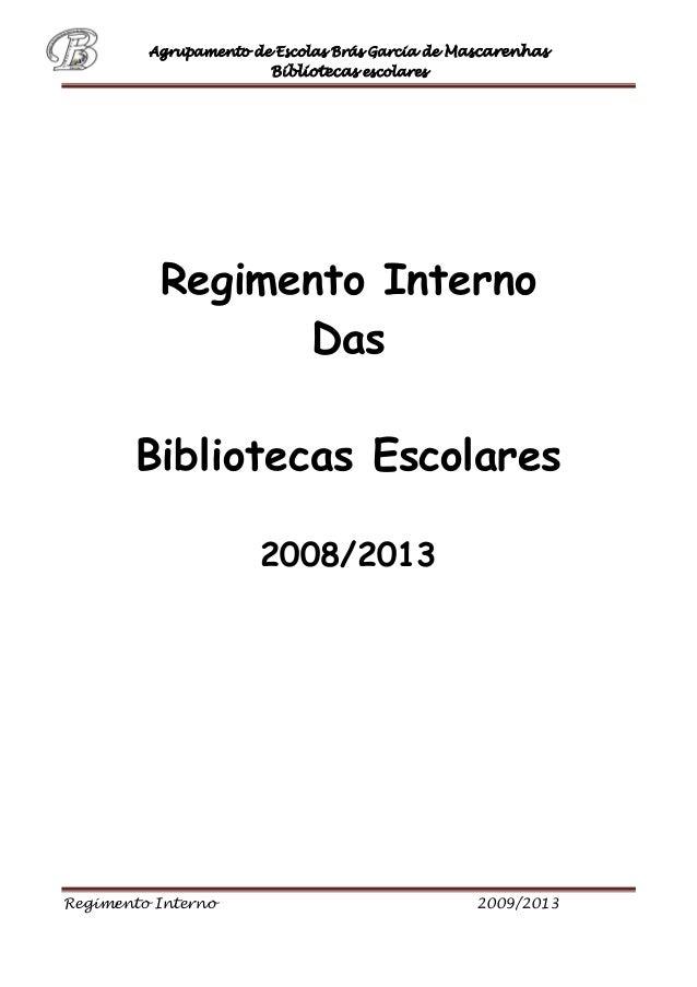 Agrupamento de Escolas Brás Garcia de Mascarenhas Bibliotecas escolares Regimento Interno 2009/2013 Regimento Interno Das ...