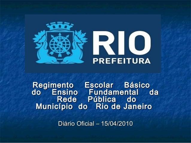 Regimento Escolar Básico do Ensino Fundamental da Rede Pública do Município do Rio de Janeiro Diário Oficial – 15/04/2010