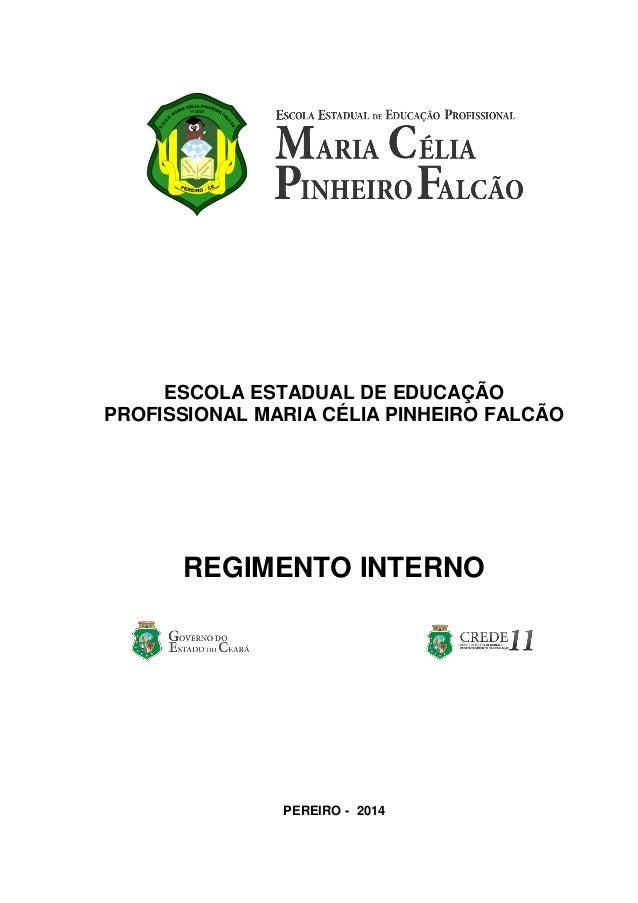 ESCOLA ESTADUAL DE EDUCAÇÃO PROFISSIONAL MARIA CÉLIA PINHEIRO FALCÃO  REGIMENTO INTERNO  PEREIRO - 2014