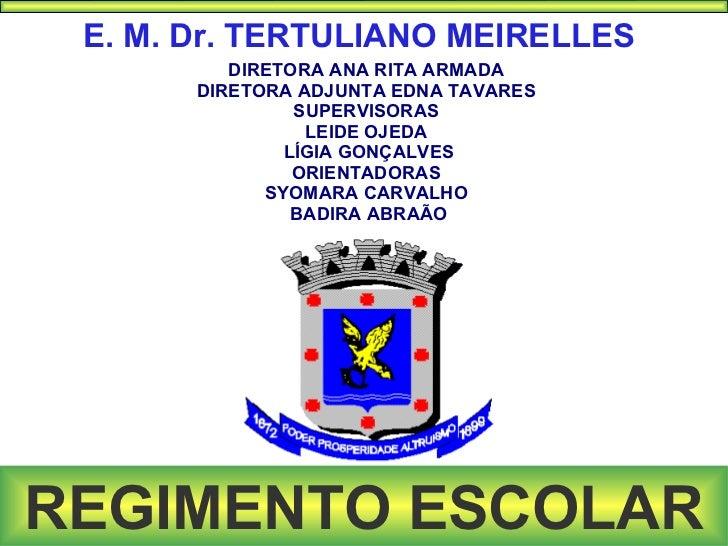 E. M. Dr. TERTULIANO MEIRELLES          DIRETORA ANA RITA ARMADA       DIRETORA ADJUNTA EDNA TAVARES                SUPERV...