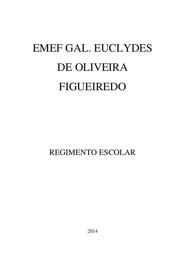EMEF GAL. EUCLYDES DE OLIVEIRA FIGUEIREDO  REGIMENTO ESCOLAR  2014