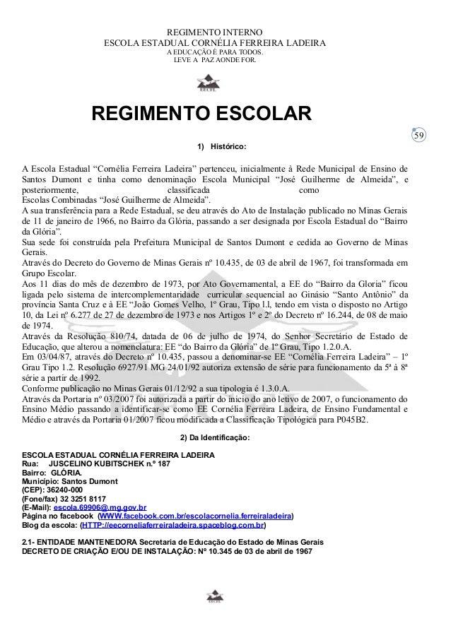 59  REGIMENTO INTERNO  ESCOLA ESTADUAL CORNÉLIA FERREIRA LADEIRA  A EDUCAÇÃO É PARA TODOS.  LEVE A PAZ AONDE FOR.  REGIMEN...