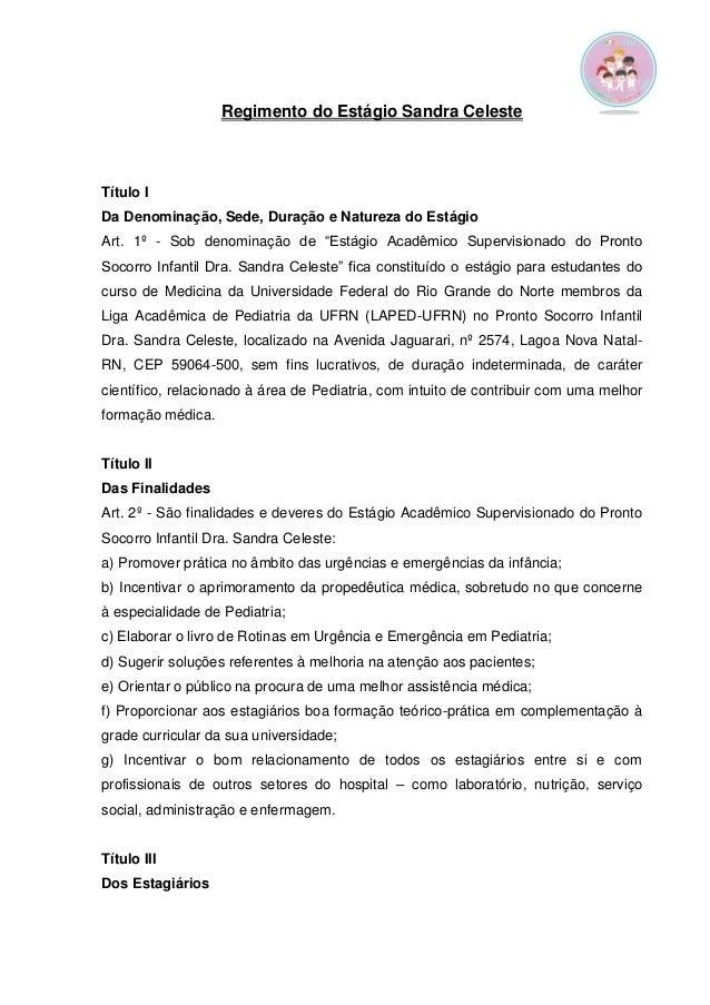 Regimento do Estágio Sandra Celeste  Título I  Da Denominação, Sede, Duração e Natureza do Estágio  Art. 1º - Sob denomina...