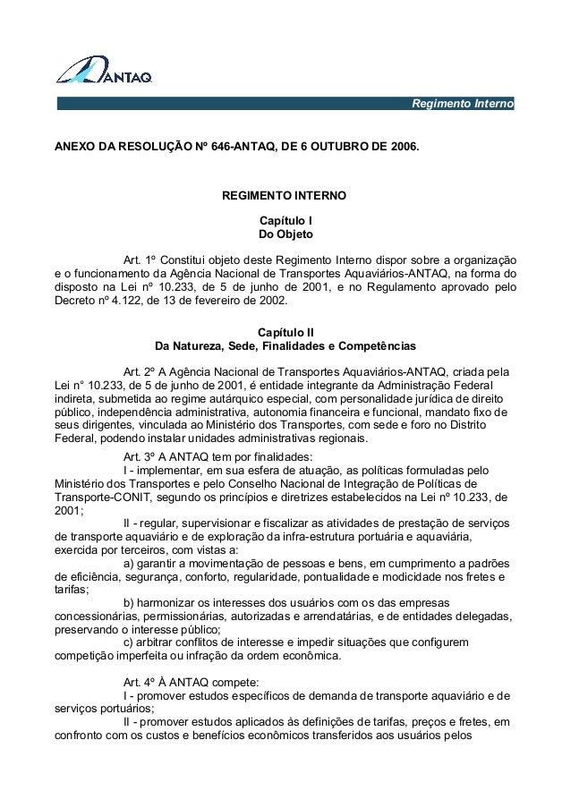 Regimento Interno ANEXO DA RESOLUÇÃO Nº 646-ANTAQ, DE 6 OUTUBRO DE 2006. REGIMENTO INTERNO Capítulo I Do Objeto Art. 1º Co...
