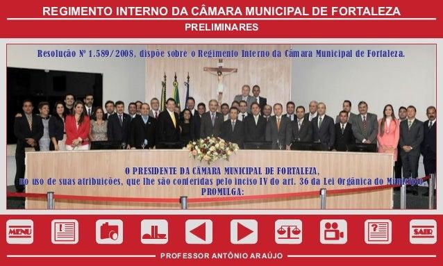 REGIMENTO INTERNO DA CÂMARA MUNICIPAL DE FORTALEZA PRELIMINARES Resolução Nº 1.589/2008, dispõe sobre o Regimento Interno ...