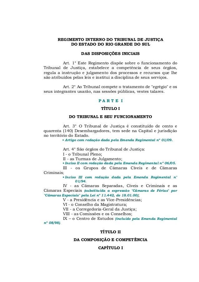 REGIMENTO INTERNO DO TRIBUNAL DE JUSTIÇA DO ESTADO DO RIO GRANDE DO SUL DAS DISPOSIÇÕES INICIAIS Art. 1° Este Regimento di...