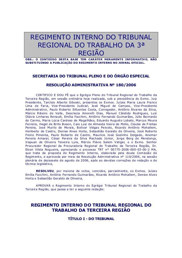 REGIMENTO INTERNO DO TRIBUNAL REGIONAL DO TRABALHO DA 3ª REGIÃO OBS.: O CONTEÚDO DESTA BASE TEM CARÁTER MERAMENTE INFORMAT...