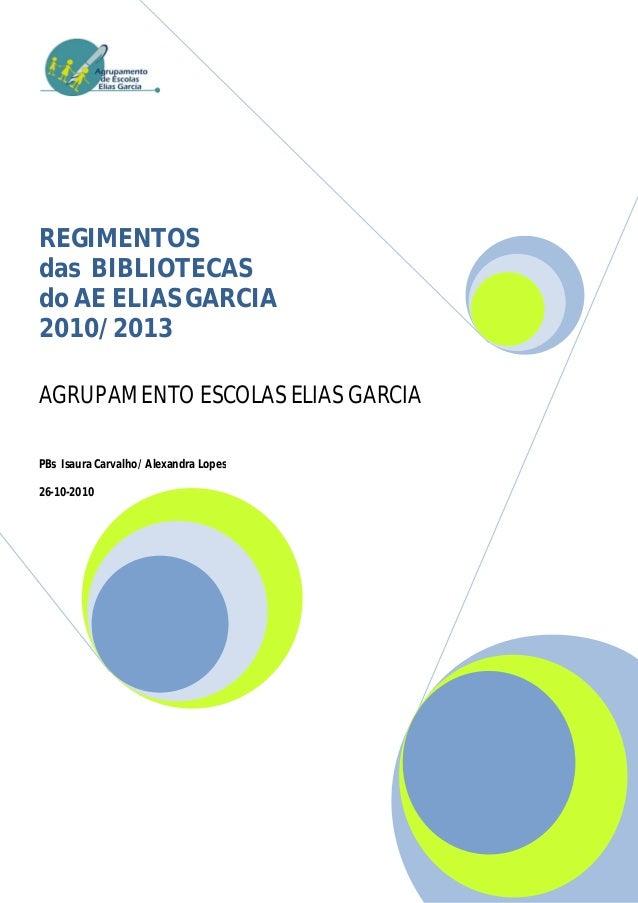 REGIMENTOSdas BIBLIOTECASdo AE ELIAS GARCIA2010/2013AGRUPAMENTO ESCOLAS ELIAS GARCIAPBs Isaura Carvalho/ Alexandra Lopes26...