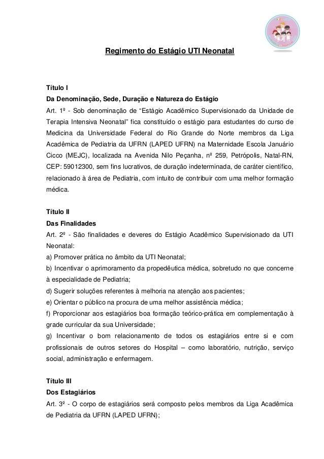 Regimento do Estágio UTI Neonatal  Título I  Da Denominação, Sede, Duração e Natureza do Estágio  Art. 1º - Sob denominaçã...