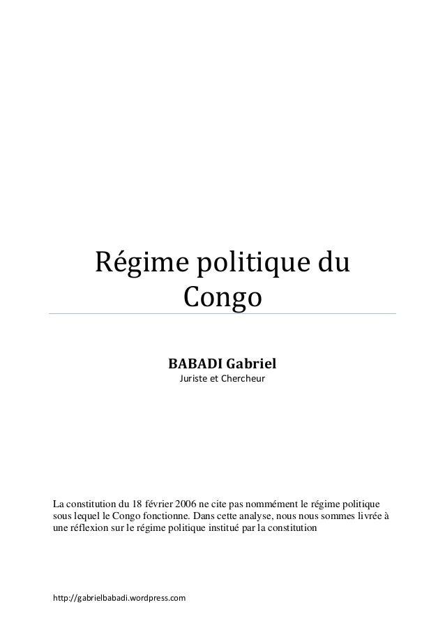 http://gabrielbabadi.wordpress.com Régime politique du Congo BABADI Gabriel Juriste et Chercheur La constitution du 18 fév...