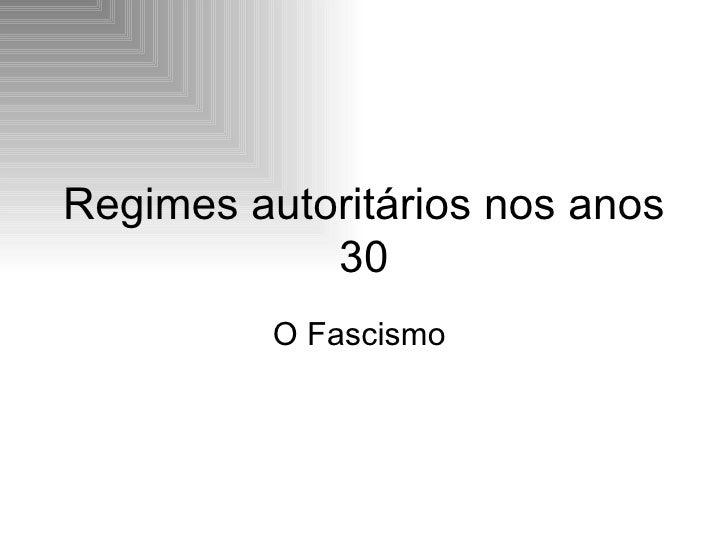 Regimes autoritários nos anos 30 O Fascismo