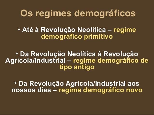 Os regimes demográficos • Até à Revolução Neolítica – regime demográfico primitivo • Da Revolução Neolítica à Revolução Ag...