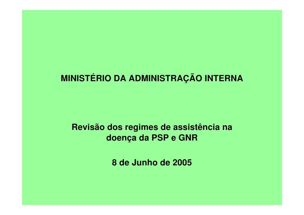 MINISTÉRIO DA ADMINISTRAÇÃO INTERNA       Revisão dos regimes de assistência na           doença da PSP e GNR             ...