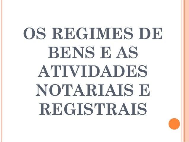 OS REGIMES DE BENS E AS ATIVIDADES NOTARIAIS E REGISTRAIS