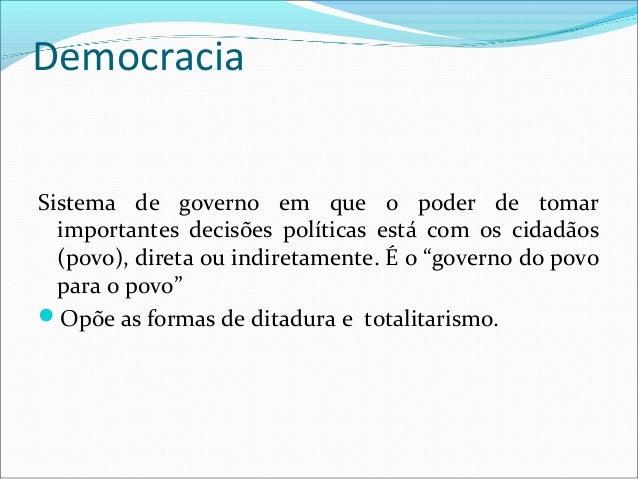 Democracia direta (Grécia Antiga)O povo expressava a sua vontade por voto direto em cada assunto particular. (Grécia anti...