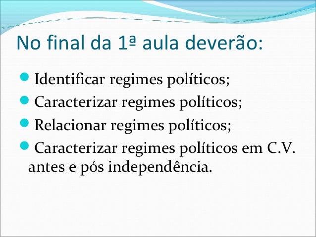 No final da 1ª aula deverão:Identificar regimes políticos;Caracterizar regimes políticos;Relacionar regimes políticos;...
