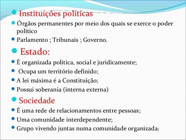 Instituições políticasÓrgãos permanentes por meio dos quais se exerce o poder  político Parlamento ; Tribunais ; Govern...