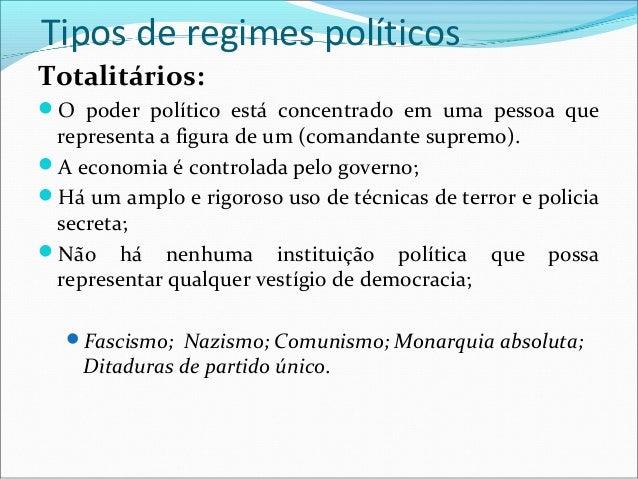 Tipos de regimes políticosTotalitários:O poder político está concentrado em uma pessoa que representa a figura de um (com...