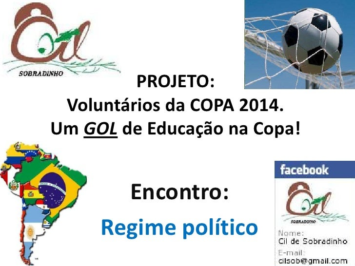 PROJETO: Voluntários da COPA 2014. Um GOL de Educação na Copa! <br />Encontro:<br />Regime político<br />