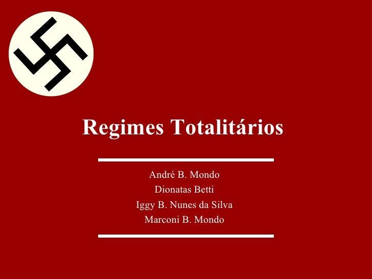 Regimes Totalitários        André B. Mondo         Dionatas Betti     Iggy B. Nunes da Silva       Marconi B. Mondo